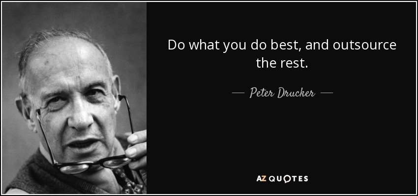 "Hey CEOs – ""Do what you do best, and outsource the rest."" – Peter Drucker"